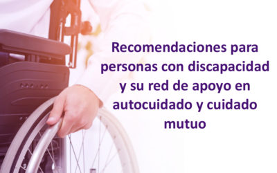 Recomendaciones para personas con discapacidad y su red de apoyo en autocuidado y cuidado mutuo