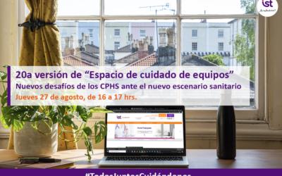 """20a versión de nuestro ciclo de webinars semanales """"Espacio de cuidado de equipos""""- Nuevos desafíos de los CPHS ante el nuevo escenario sanitario"""