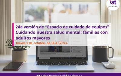 """24a versión de """"Espacio de cuidado de equipos"""" – Cuidando nuestra salud mental: familias con adultos mayores"""